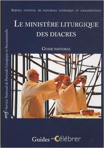 Le ministère liturgique des diacres : Guide pastoral Couverture du livre