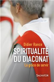 Spiritualité du diaconat. La grâce de servir Couverture du livre